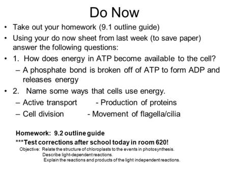 Do Now Take out your homework (9.1 outline guide) Using your do now sheet from last week (to save paper) answer the following questions: 1. How does energy.