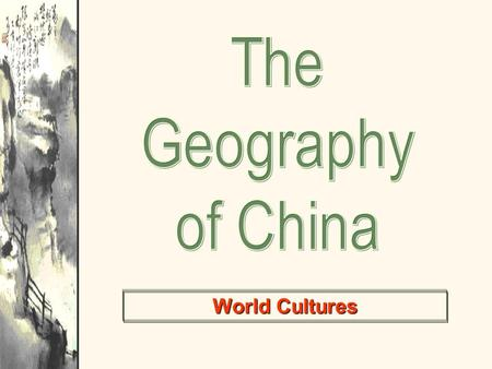 The Geography of China World Cultures.