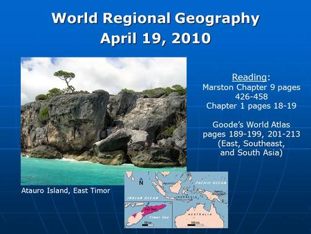 World Regional Geography April 19, 2010 Reading: Marston Chapter 9 pages 426-458 Chapter 1 pages 18-19 Goode's World Atlas pages 189-199, 201-213 (East,