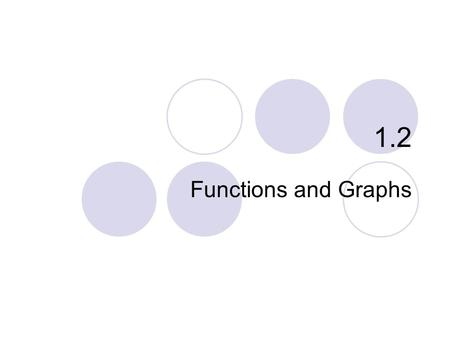 1.2 Functions and Graphs. Functions Domains and Ranges Viewing and Interpreting Graphs Even Functions and Odd functions - Symmetry Functions Defined in.