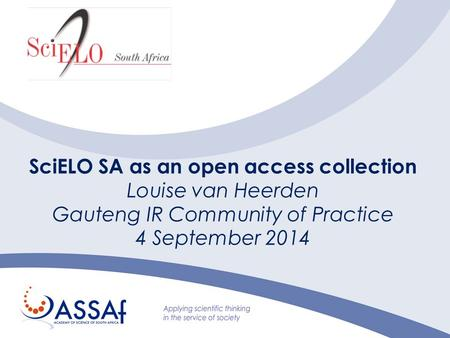 SciELO SA as an open access collection Louise van Heerden Gauteng IR Community of Practice 4 September 2014.