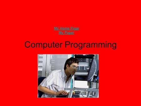 Computer Programming My Home Page My Paper Job Description Computer programmers write, test, and maintain the detailed instructions, called programs,