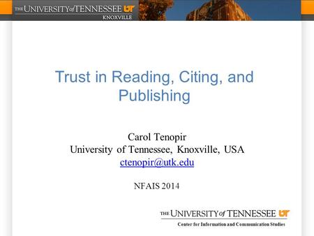 Center for Information and Communication Studies Trust in Reading, Citing, and Publishing Carol Tenopir University of Tennessee, Knoxville, USA