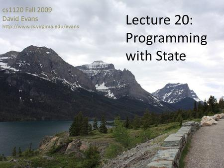 Cs1120 Fall 2009 David Evans  Lecture 20: Programming with State.