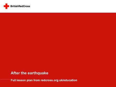 After the earthquake Full lesson plan from redcross.org.uk/education.