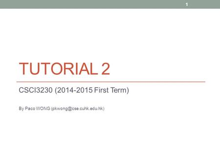 TUTORIAL 2 CSCI3230 (2014-2015 First Term) By Paco WONG 1.