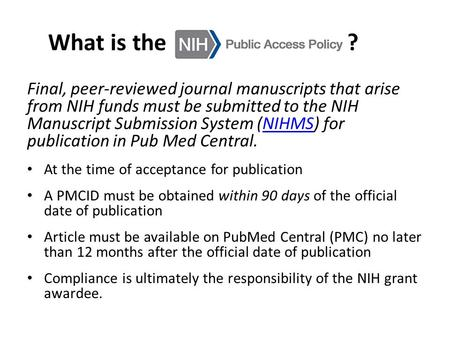 What is the ? Final, peer-reviewed journal manuscripts that arise from NIH funds must be submitted to the NIH Manuscript Submission System (NIHMS) for.