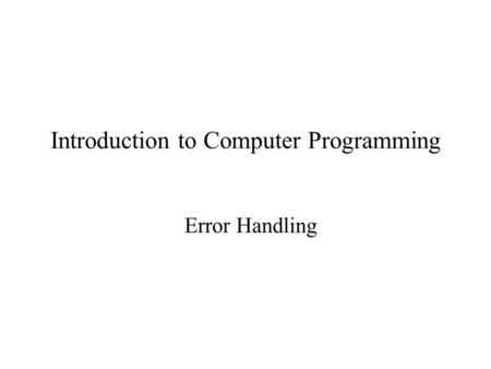 Introduction to Computer Programming Error Handling.