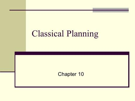 Classical Planning Chapter 10. Outline The challenges in planning with standard search algorithm Representing Plans – the PDDL language Planning as state-space.