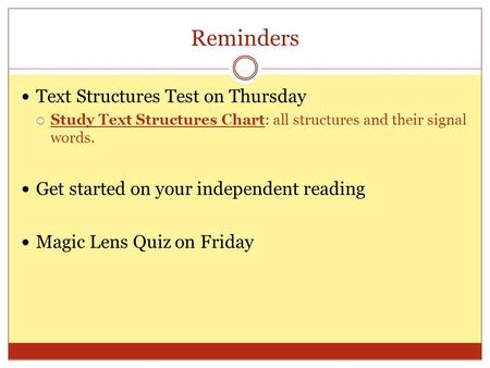 Reminders Text Structures Test on Thursday  Study Text Structures Chart: all structures and their signal words. Get started on your independent reading.