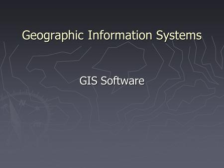 Geographic Information Systems GIS Software. 1. The Early GISs ► SURFACE II, by Kansas Geological Survey ► SYMAP, by Harvard Laboratory for Computer Graphics.