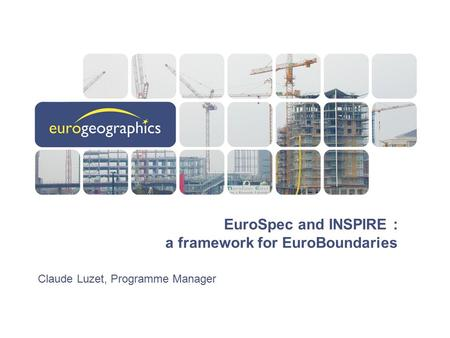 EuroSpec and INSPIRE : a framework for EuroBoundaries Claude Luzet, Programme Manager.