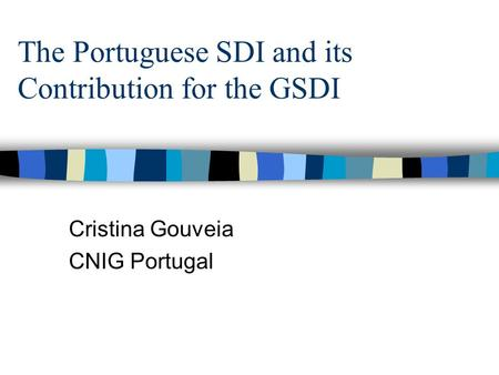 The Portuguese SDI and its Contribution for the GSDI Cristina Gouveia CNIG Portugal.