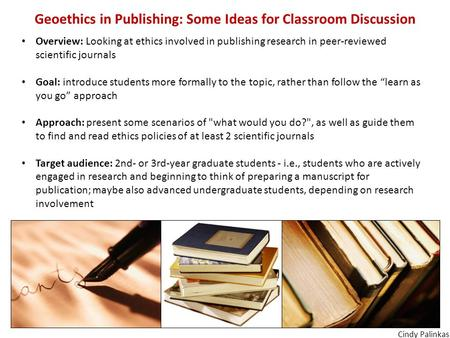 Geoethics in Publishing: Some Ideas for Classroom Discussion Overview: Looking at ethics involved in publishing research in peer-reviewed scientific journals.