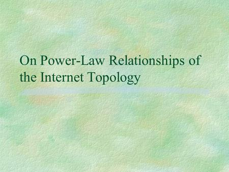 On Power-Law Relationships of the Internet Topology.