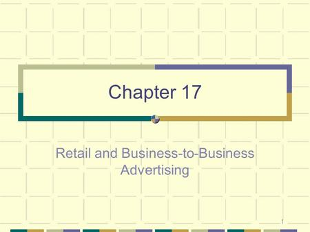 1 Chapter 17 Retail and Business-to-Business Advertising.