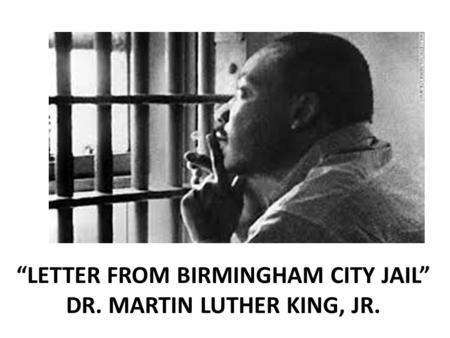 """Letter from birmingham City jail"" Dr. Martin Luther King, Jr."