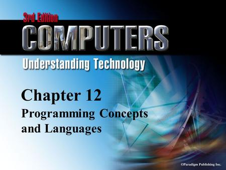 © Paradigm Publishing Inc. 12-1 Chapter 12 Programming Concepts and Languages.