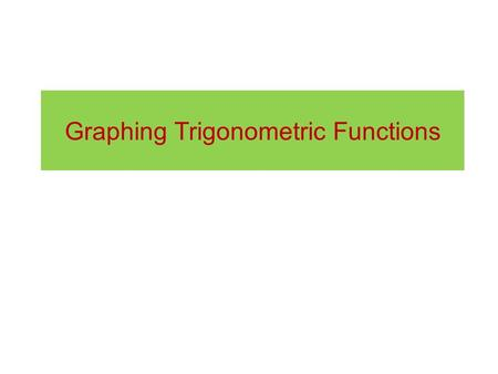 Graphing Trigonometric Functions. The sine function 45° 90° 135° 180° 270° 225° 0° 315° 90° 180° 270° 0 360° I II III IV sin θ θ Imagine a particle on.