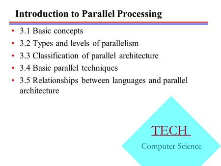 Introduction to Parallel Processing 3.1 Basic concepts 3.2 Types and levels of parallelism 3.3 Classification of parallel architecture 3.4 Basic parallel.