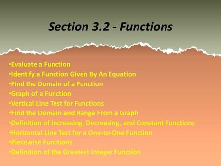Section 3.2 - Functions Evaluate a Function Identify a Function Given By An Equation Find the Domain of a Function Graph of a Function Vertical Line Test.