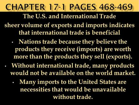The U.S. and International Trade sheer volume of exports and imports indicates that international trade is beneficial Nations trade because they believe.