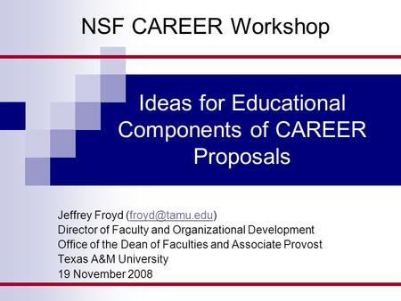 Ideas for Educational Components of CAREER Proposals Jeffrey Froyd Director of Faculty and Organizational Development Office.