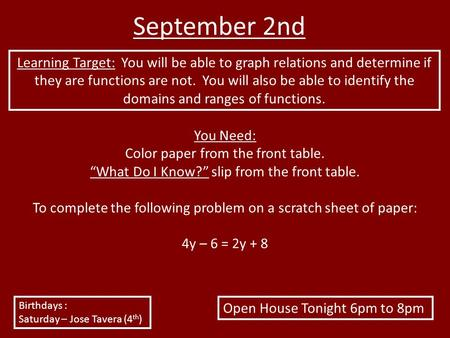 September 2nd Learning Target: You will be able to graph relations and determine if they are functions are not. You will also be able to identify the domains.