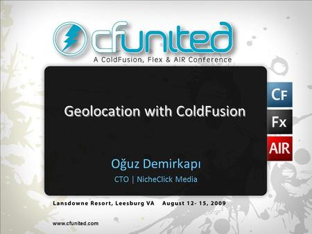 Www.cfunited.com Geolocation with ColdFusion Oğuz Demirkapı CTO | NicheClick Media.