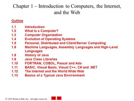  2003 Prentice Hall, Inc. All rights reserved. Chapter 1 – Introduction to Computers, the Internet, and the Web Outline 1.1 Introduction 1.2 What Is a.