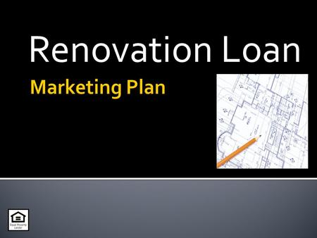 Renovation Loan.  How are Renovations Financed? (and why is a Renovation Loan better?) Purchase Rehab $2 Billion Other First Lien Rehab $18 Billion 125.