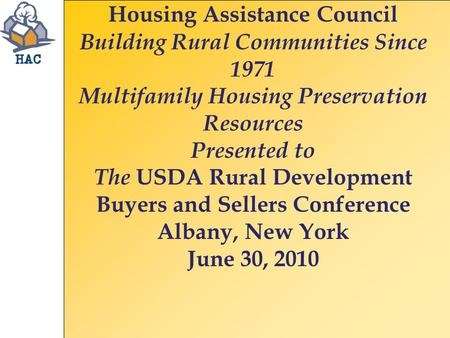 Housing Assistance Council Building Rural Communities Since 1971 Multifamily Housing Preservation Resources Presented to The USDA Rural Development Buyers.