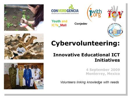 Volunteers linking knowledge with needs Youth and ICTs_Mali Conjedev Cybervolunteering: Involving young people in Innovative Educational ICT Initiatives.