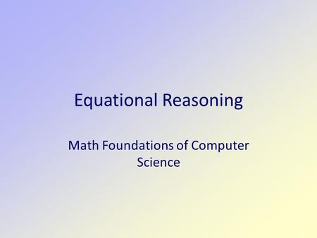 Equational Reasoning Math Foundations of Computer Science.
