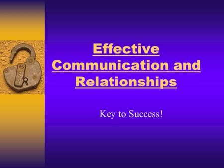 Effective Communication and Relationships Key to Success!
