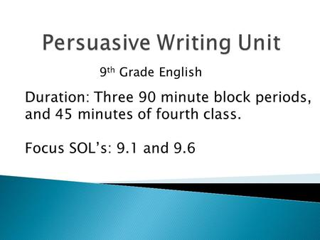 Duration: Three 90 minute block periods, and 45 minutes of fourth class. Focus SOL's: 9.1 and 9.6 9 th Grade English.