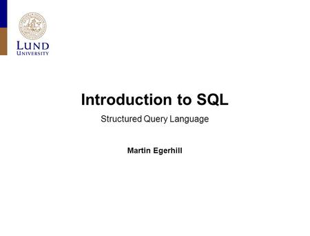 Introduction to SQL Structured Query Language Martin Egerhill.