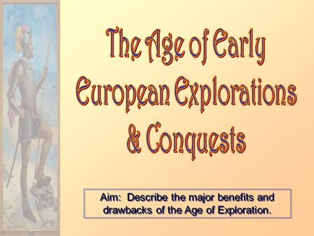 Aim: Describe the major benefits and drawbacks of the Age of Exploration.