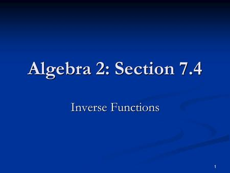 Algebra 2: Section 7.4 Inverse Functions.
