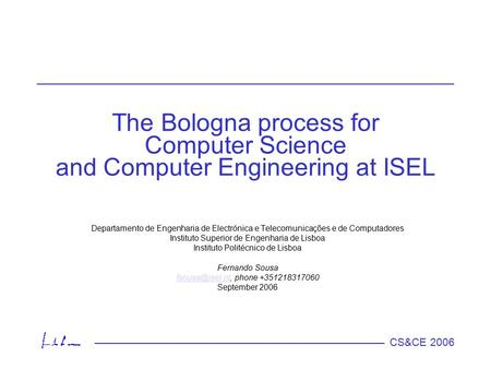 CS&CE 2006 The Bologna process for Computer Science and Computer Engineering at ISEL Departamento de Engenharia de Electrónica e Telecomunicações e de.