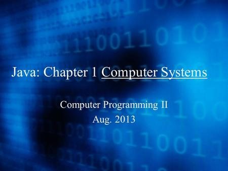 Java: Chapter 1 Computer Systems Computer Programming II Aug. 2013.