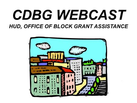 ICF Consulting Page 1 CDBG WEBCAST HUD, OFFICE OF BLOCK GRANT ASSISTANCE.