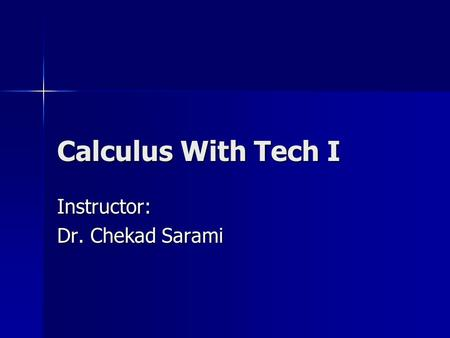 Calculus With Tech I Instructor: Dr. Chekad Sarami.