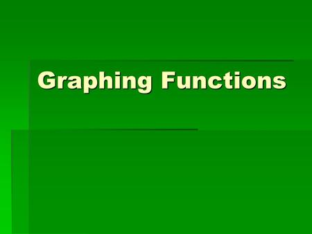 Graphing Functions. Restricted Domain  Sometimes, you are given a specific domain to graph.  This means those are the ONLY points that can be graphed.