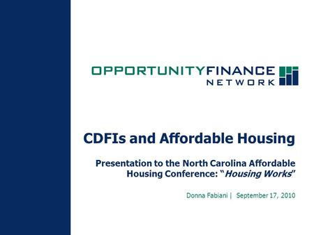 "CDFIs and Affordable Housing Presentation to the North Carolina Affordable Housing Conference: ""Housing Works"" Donna Fabiani 