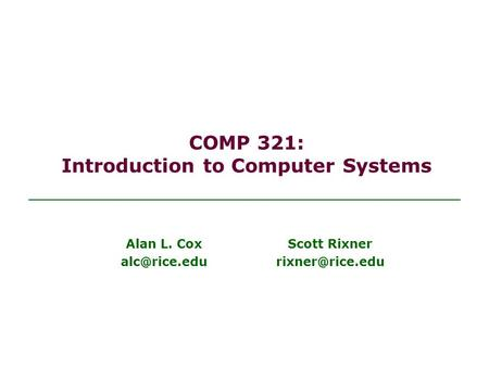COMP 321: Introduction to Computer Systems Scott Rixner Alan L. Cox