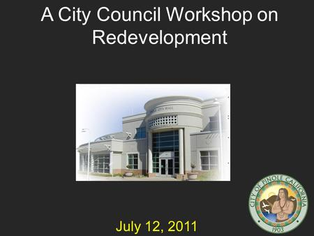 A City Council Workshop on Redevelopment July 12, 2011.