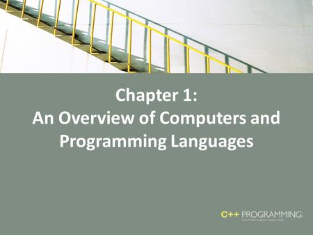 Chapter 1: An Overview of Computers and Programming Languages.