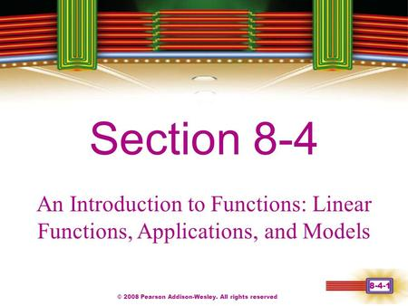 © 2008 Pearson Addison-Wesley. All rights reserved 8-4-1 Chapter 1 Section 8-4 An Introduction to Functions: Linear Functions, Applications, and Models.