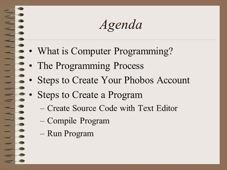 Agenda What is Computer Programming? The Programming Process
